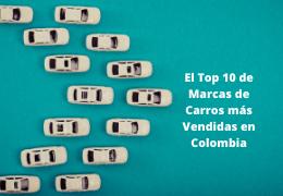 El Top 10 de Marcas de Carros más vendidas en Colombia